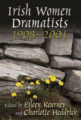 Irish Women Dramatists 1908 - 2001