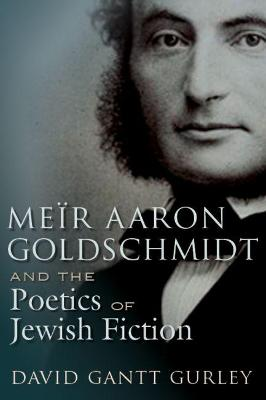 Meir Aaron Goldschmidt and the Poetics of Jewish Fiction