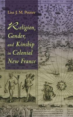 Religion, Gender, and Kinship in Colonial New France