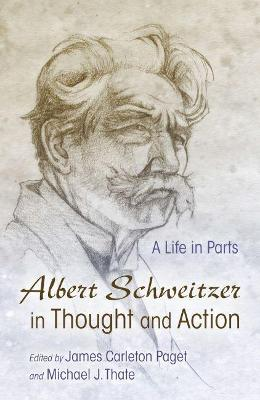 Albert Schweitzer in Thought and Action: A Life in Parts
