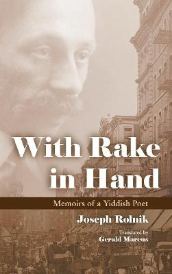 With Rake in Hand: Memoirs of a Yiddish Poet