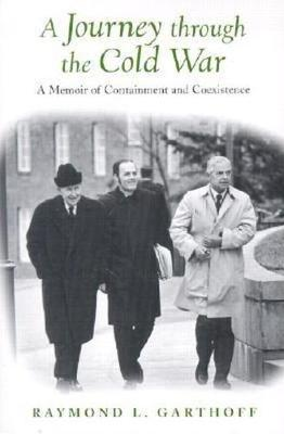 Journey Through the Cold War: a Memoir of Containmnet and Coexistence