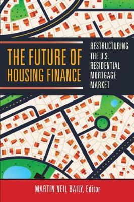 Future of Housing Finance: Restructuring the U.S. Residential Mortgage Market