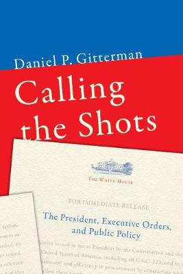 Calling the Shots: The President, Executive Orders, and Public Policy