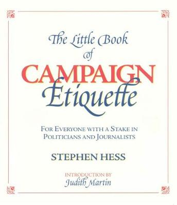 Little Book of Campaign Etiquette: for Everyone with a Stake in Politicians and Journalists