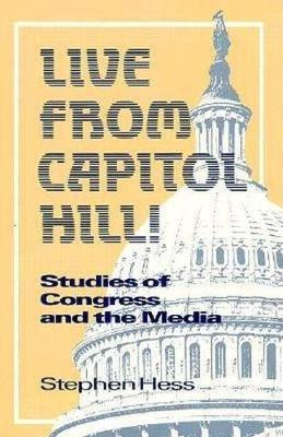 Live from Capitol Hill!: Studies of Congress and the Media