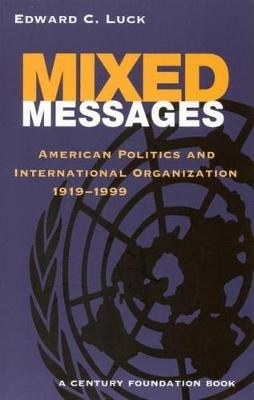 Mixed Messages: American Politics and International Organization 1919-1999