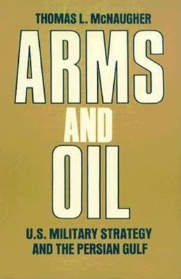Arms and Oil: U.S. Military Strategy and the Persian Gulf