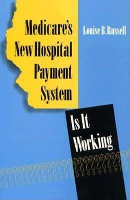 Medicare's New Hospital Payment System: Is It Working?