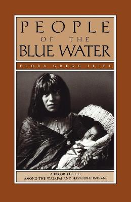 People of the Blue Water: A Record of Life Among the Walapai and Havasupai Indians