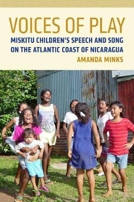 Voices of Play: Miskitu Children's Speech and Song on the Atlantic Coast of Nicaragua