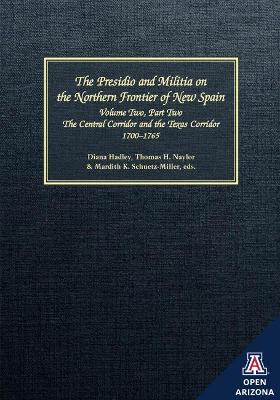 The Presidio and Militia on the Northern Frontier of New Spain: A Documentary History, Volume Two, Part Two: the Central Corridor and the Texas Corridor, 1700-1765