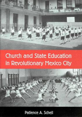 CHURCH AND STATE EDUCATION IN REVOLUTIONARY MEXICO CITY