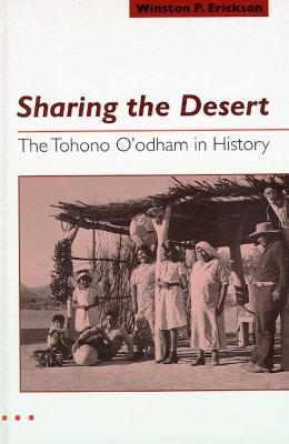 Sharing the Desert: The Tohono O'Odham in History