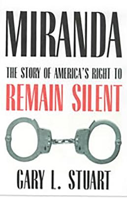 Miranda: The Story of America?s Right to Remain Silent