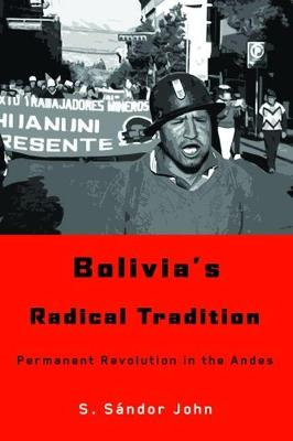 Bolivia's Radical Tradition: Permanent Revolution in the Andes