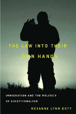 The Law into Their Own Hands: Immigration and the Politics of Exceptionalism