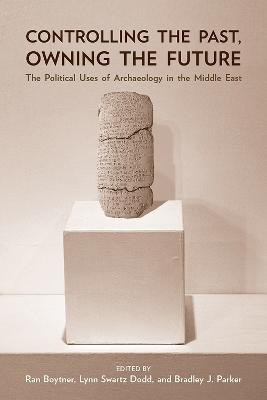 Controlling the Past, Owning the Future: The Political Uses of Archaeology in the Middle East