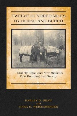 Twelve Hundred Miles by Horse and Burro: J. Stokely Ligon and New Mexico's First Breeding Bird Survey