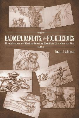Badmen, Bandits, and Folk Heroes: The Ambivalence of Mexican American Identity in Literature and Film