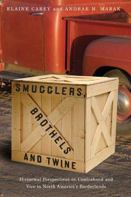 Smugglers, Brothels and Twine: Historical Perspectives on Contraband and Vice in North America's Borderlands