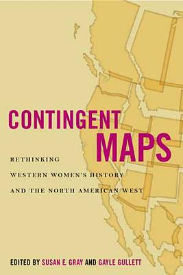 Contingent Maps: Rethinking Western Women's History and the North American West