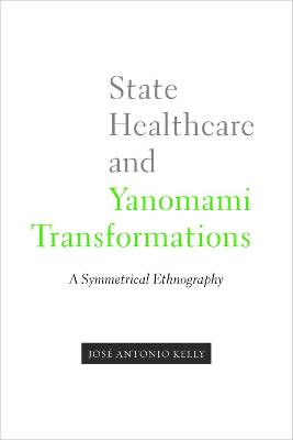 State Healthcare and Yanomami Transformations: A Symmetrical Ethnography