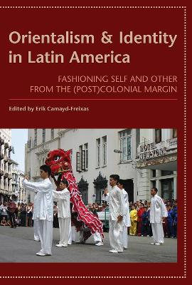 Orientalism and Identity in Latin America: Fashioning Self and Other from the (Post) Colonial Margin