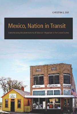 Mexico, Nation in Transit: Contemporary Representations of Mexican Migration to the United States