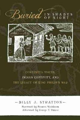 Buried in Shades of Night: Contested Voices, Indian Captivity, and the Legacy of King Philip's War