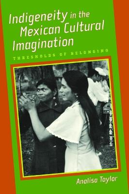 Indigeneity in the Mexican Cultural Imagination: Thresholds of Belonging