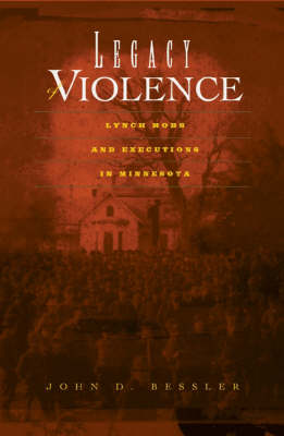 Legacy of Violence: Lynch Mobs and Executions in Minnesota