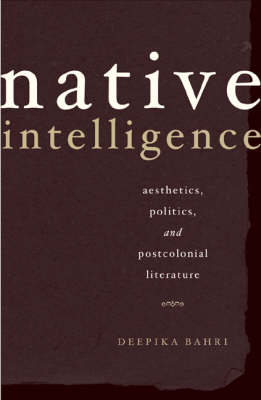Native Intelligence: Aesthetics, Politics, and Postcolonial Literature