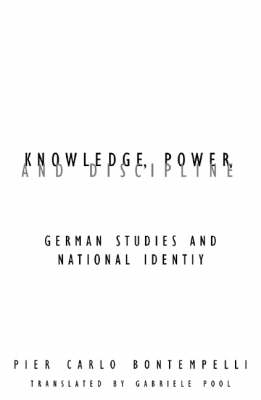 Knowledge, Power, and Discipline: German Studies and National Identity