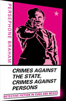 Crimes Against the State, Crimes Against Persons: Detective Fiction in Cuba and Mexico