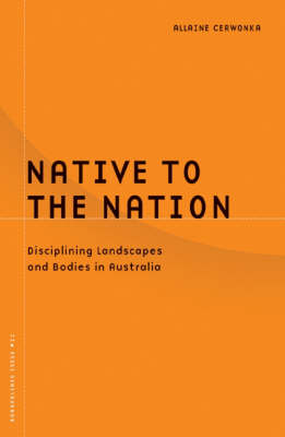 Native to the Nation: Disciplining Landscapes and Bodies in Australia