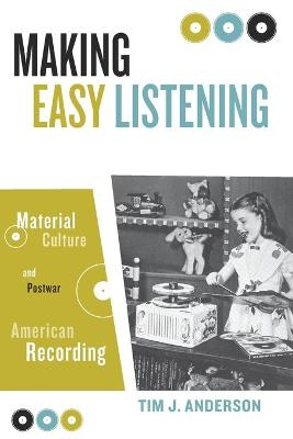 Making Easy Listening: Material Culture And Postwar American Recording