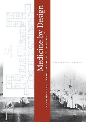Medicine by Design: The Architect and the Modern Hospital, 1893-1943