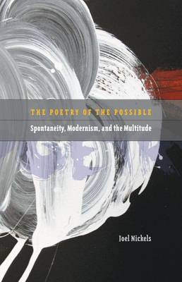 Poetry of the Possible: Spontaneity, Modernism, and the Multitude