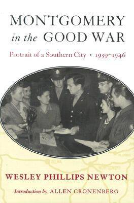 Montgomery in the Good War: Portrait of a Southern City, 1939-1946