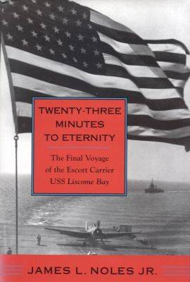 Twenty-Three Minutes to Eternity: The Final Voyage of the Escort Carrier USS Liscome Bay