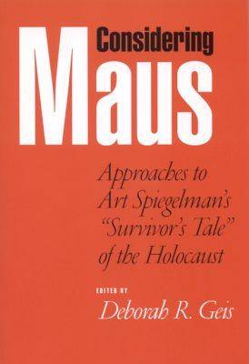 "Considering ""Maus"": Approaches to Art Spiegelman's ""Survivor's Tale"" of the Holocaust"