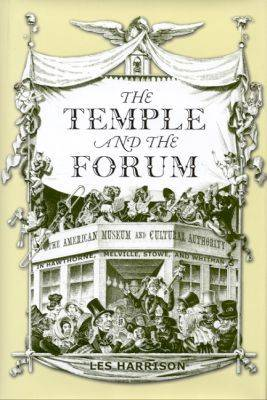 The Temple and the Forum: The American Museum and Cultural Authority in Hawthorne, Melville, Stowe and Whitman