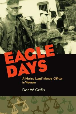 Eagle Days: A Marine Legal/infantry Officer in Vietnam