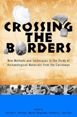 Crossing the Borders: New Methods and Techniques in the Study of Archaeological Materials from the Caribbean