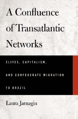 A Confluence of Transatlantic Networks: Elites, Capitalism, and Confederate Migration to Brazil