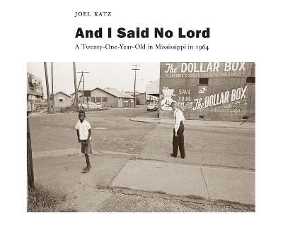 And I Said No Lord: A Twenty-One-Year-Old in Mississippi in 1964