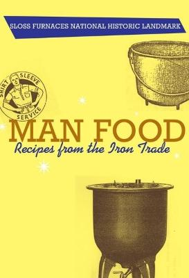 Man Food: Recipes from the Iron Trade