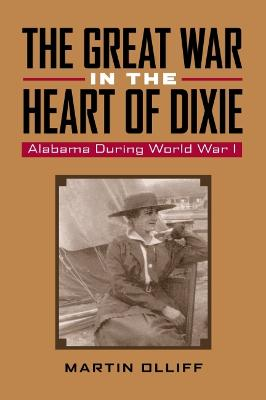 The Great War in the Heart of Dixie: Alabama During World War I