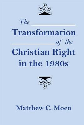 The Transformation of the Christian Right in the 1980s